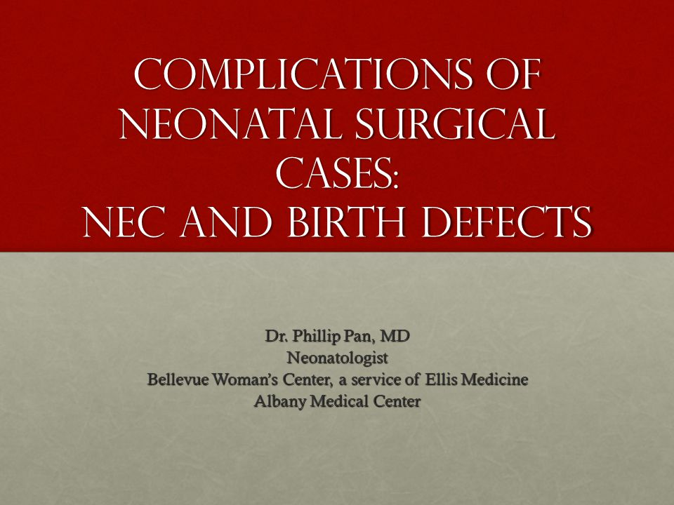 Complications of Neonatal Surgical Cases: NEC and Birth Defects Dr.