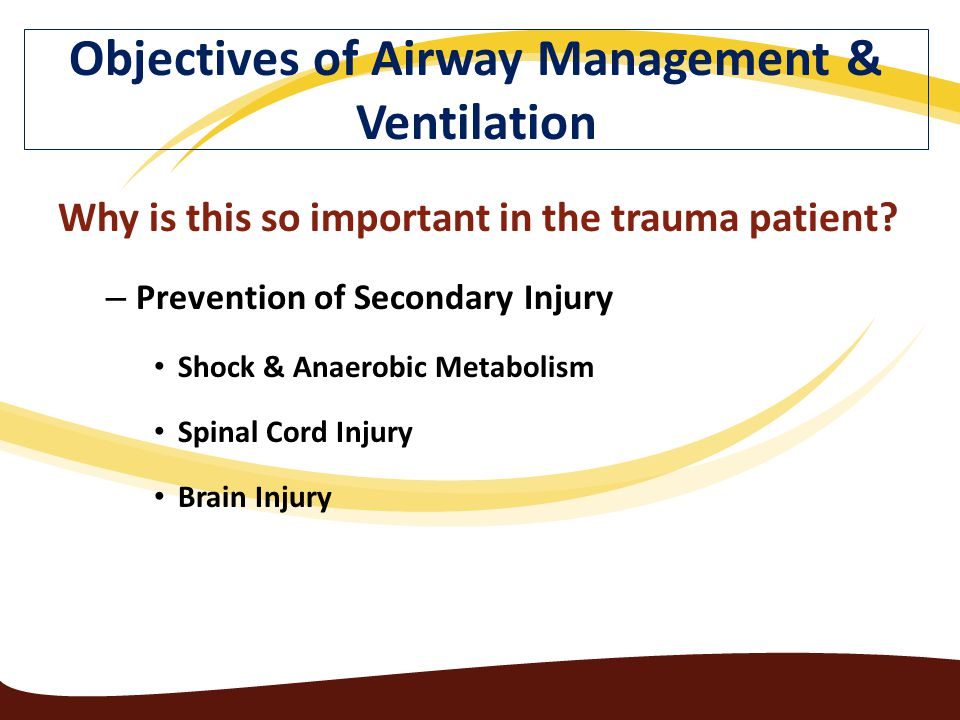 Why is this so important in the trauma patient? – Prevention of Secondary Injury Shock & Anaerobic Metabolism Spinal Cord Injury Brain Injury Objectiv
