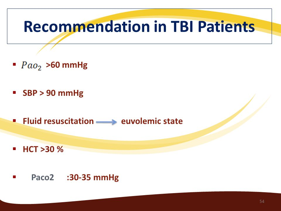  >60 mmHg  SBP > 90 mmHg  Fluid resuscitation euvolemic state  HCT >30 %  Paco2 :30-35 mmHg 54 Recommendation in TBI Patients