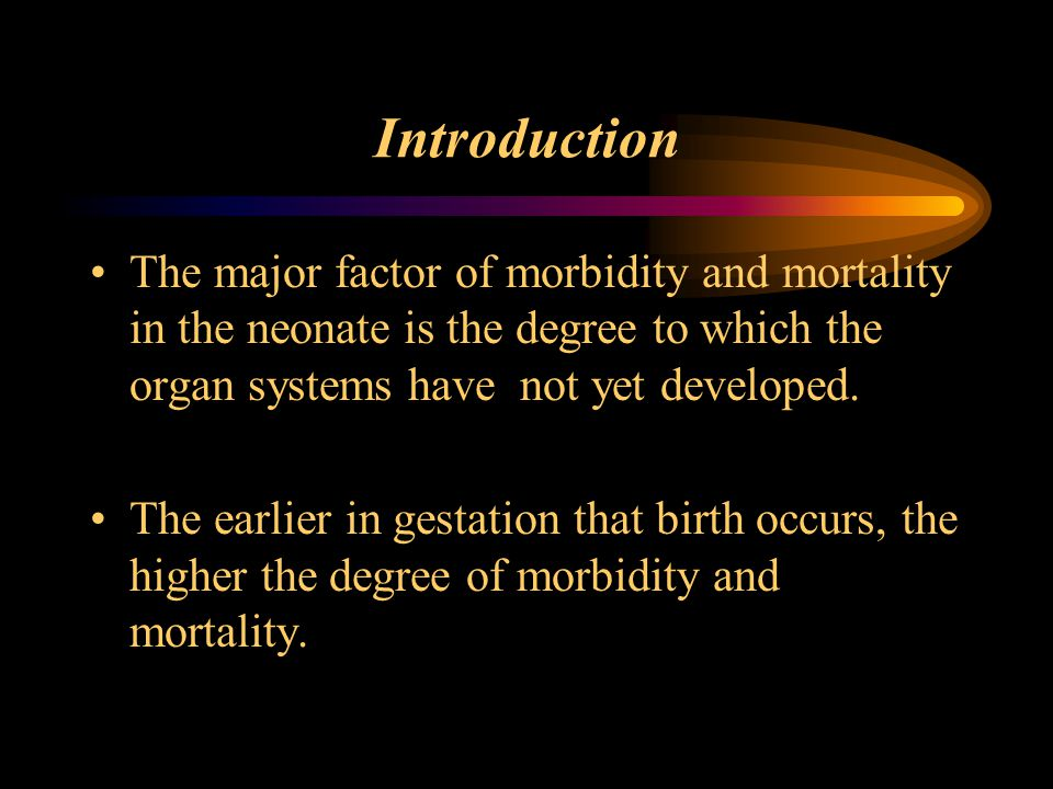 Introduction The major factor of morbidity and mortality in the neonate is the degree to which the organ systems have not yet developed.