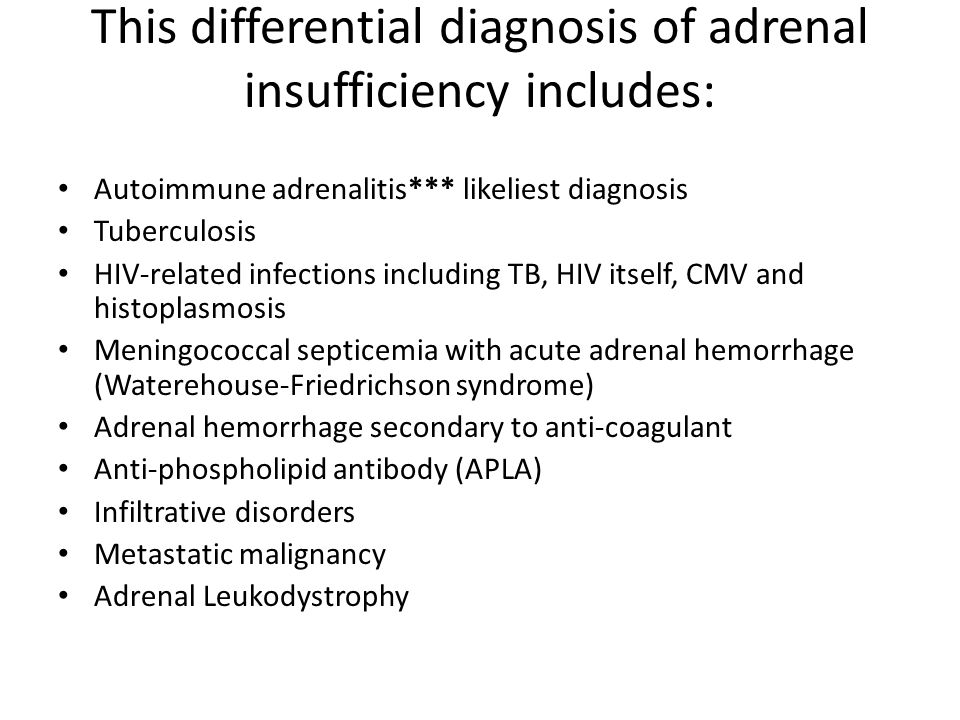 Autoimmune adrenalitis*** likeliest diagnosis Tuberculosis HIV-related infections including TB, HIV itself, CMV and histoplasmosis Meningococcal septi