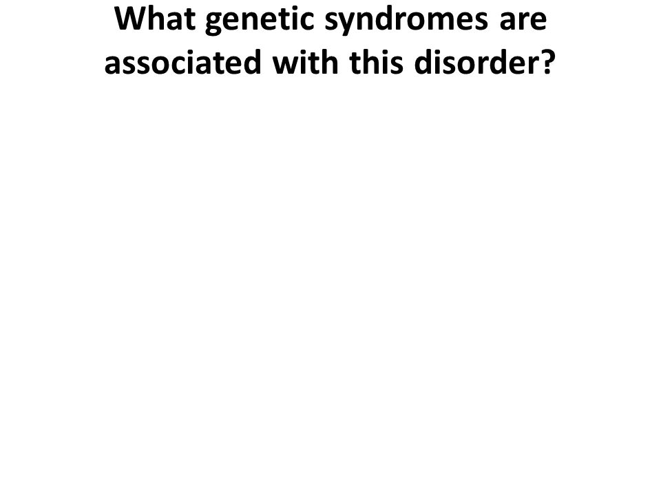 What genetic syndromes are associated with this disorder?