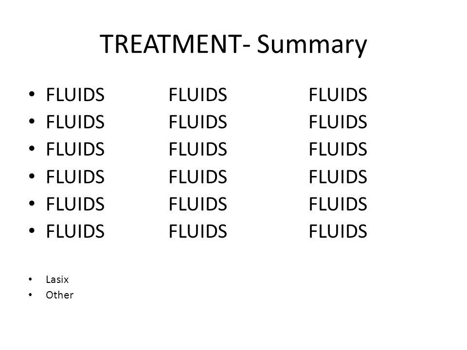 TREATMENT- Summary FLUIDS FLUIDSFLUIDS Lasix Other