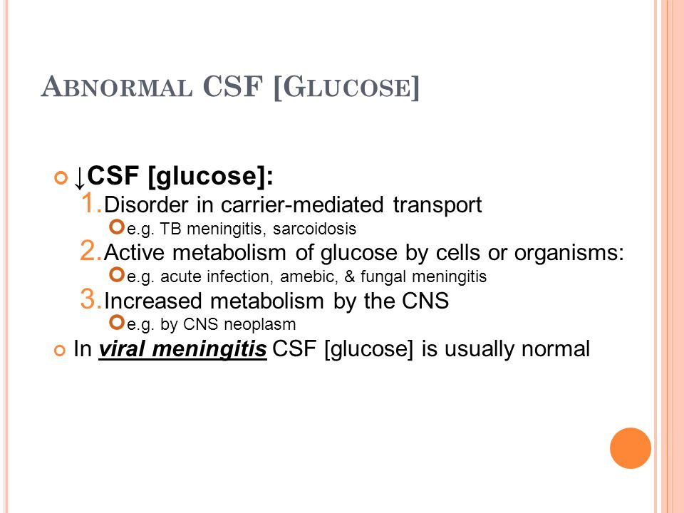 A BNORMAL CSF [G LUCOSE ] ↓CSF [glucose]: 1. Disorder in carrier-mediated transport e.g.