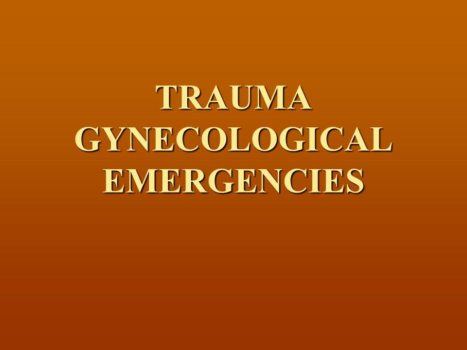 TRAUMA GYNECOLOGICAL EMERGENCIES