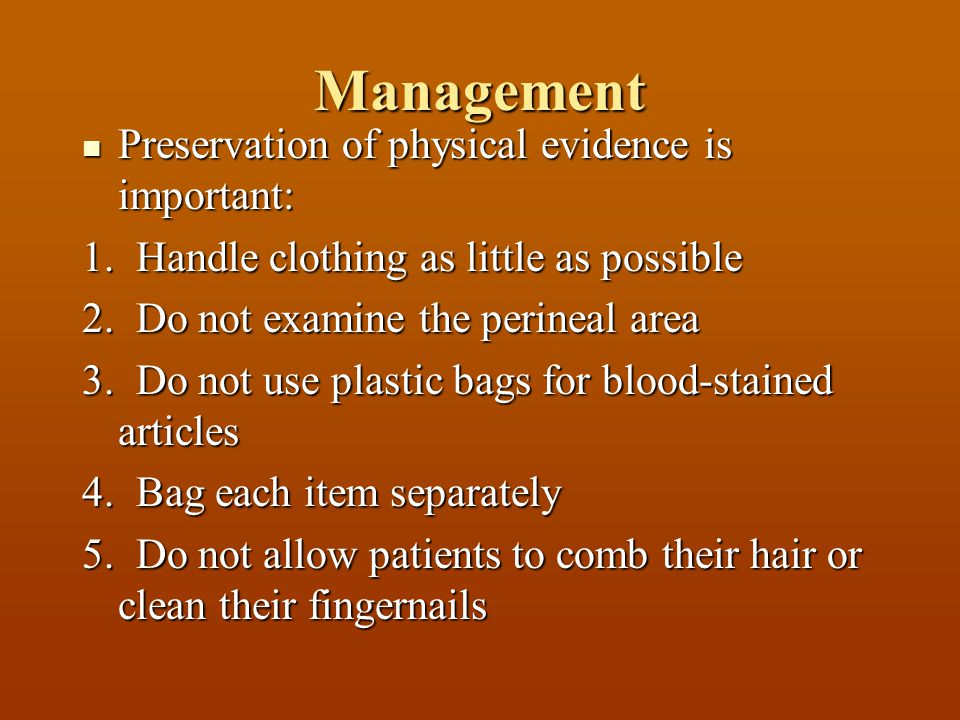 Management Preservation of physical evidence is important: Preservation of physical evidence is important: 1.
