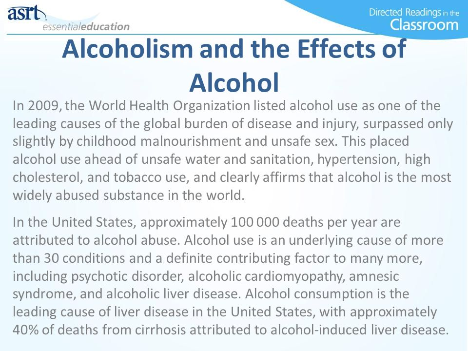 Alcoholism and the Effects of Alcohol In 2009, the World Health Organization listed alcohol use as one of the leading causes of the global burden of d