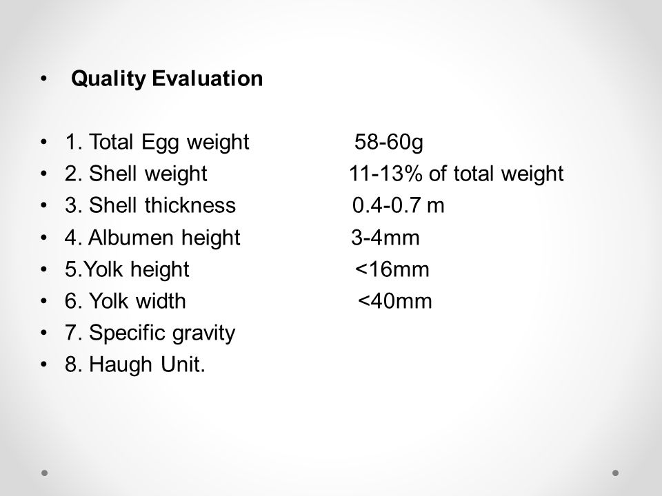 Quality Evaluation 1. Total Egg weight 58-60g 2. Shell weight 11-13% of total weight 3.