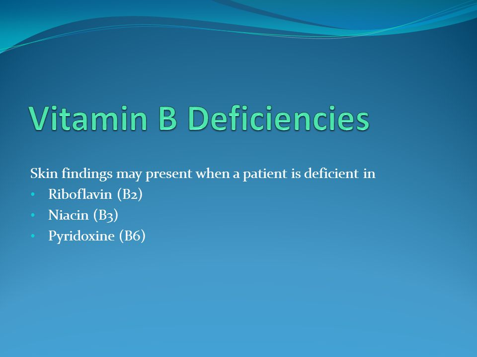 Skin findings may present when a patient is deficient in Riboflavin (B2) Niacin (B3) Pyridoxine (B6)