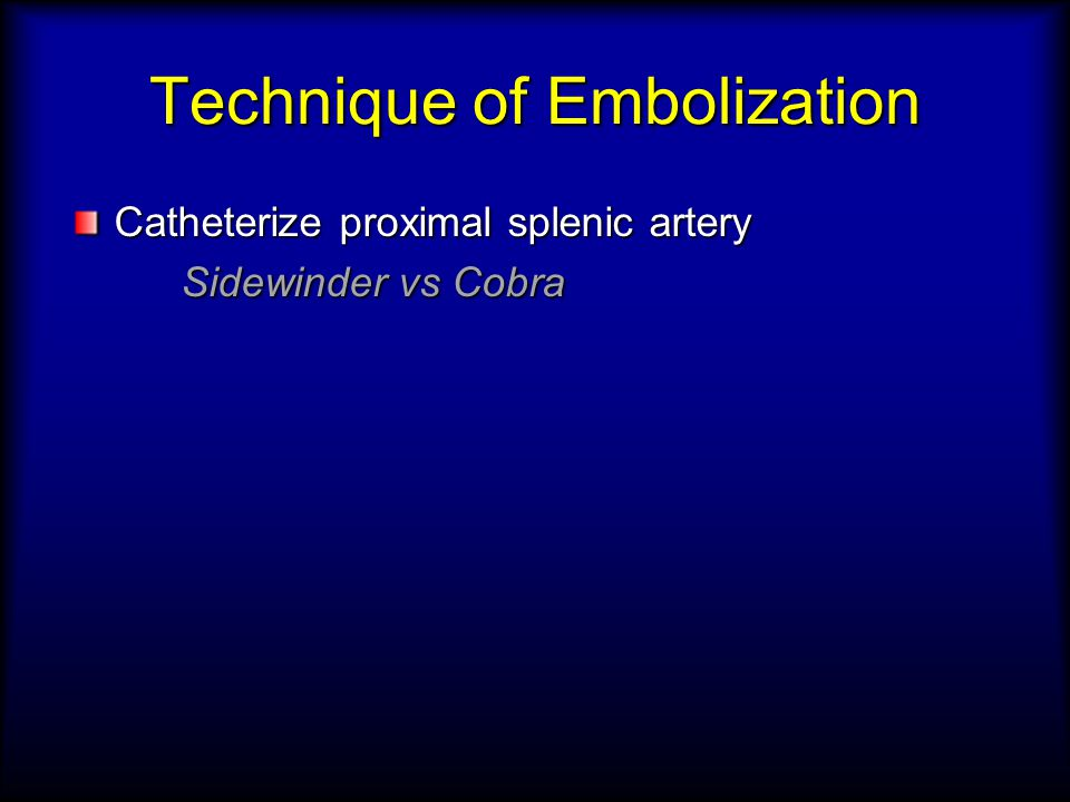 Technique of Embolization Catheterize proximal splenic artery Sidewinder vs Cobra