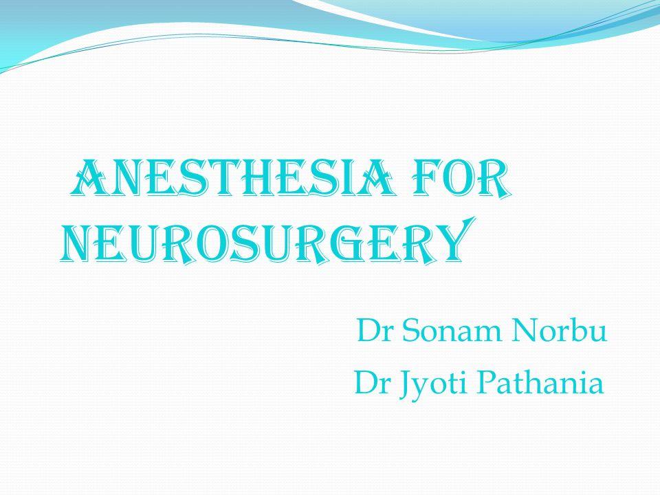 ANESTHESIA FOR NEUROSURGERY Dr Sonam Norbu Dr Jyoti Pathania