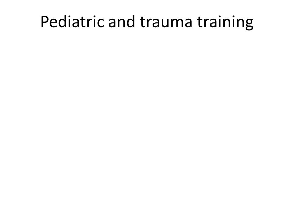 Pediatric and trauma training