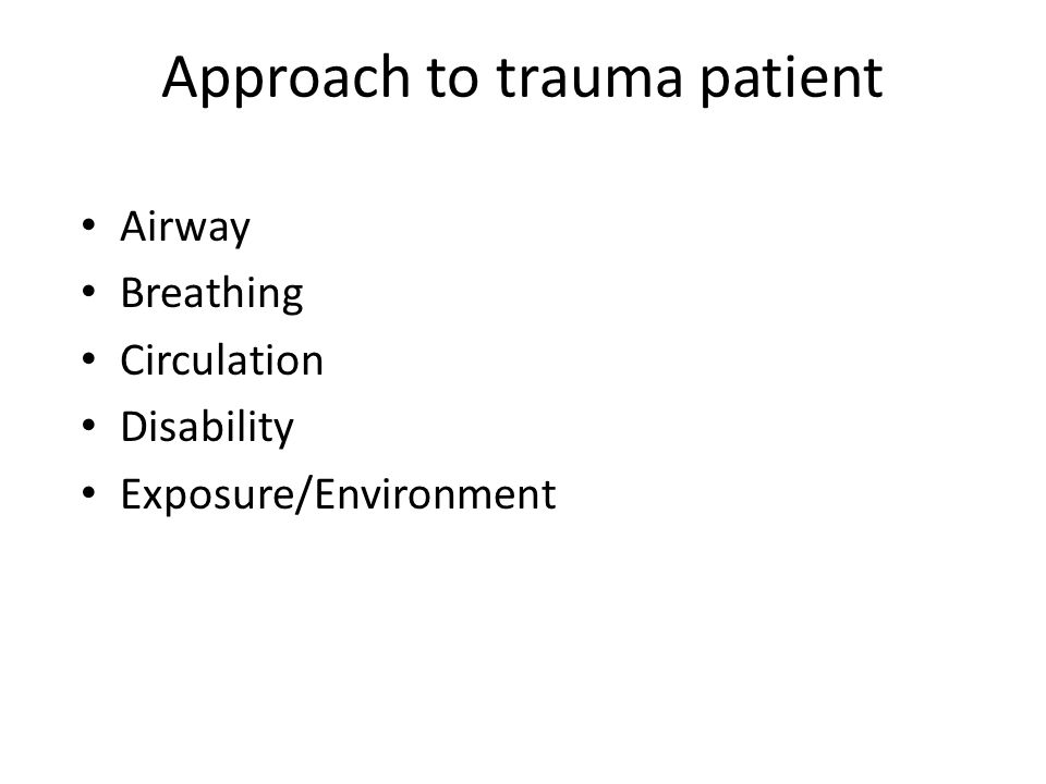 Approach to trauma patient Airway Breathing Circulation Disability Exposure/Environment