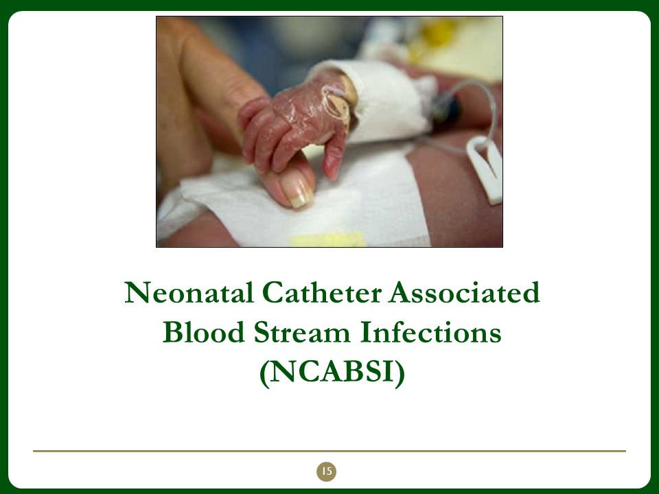 Neonatal Catheter Associated Blood Stream Infections (NCABSI) 15