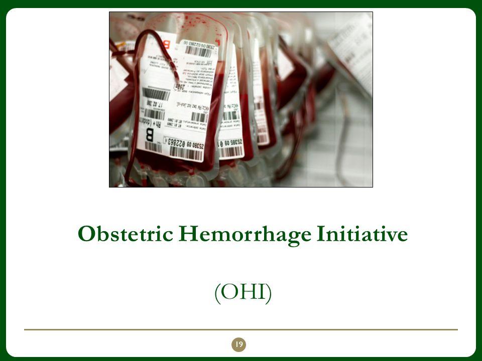 Obstetric Hemorrhage Initiative (OHI) 19