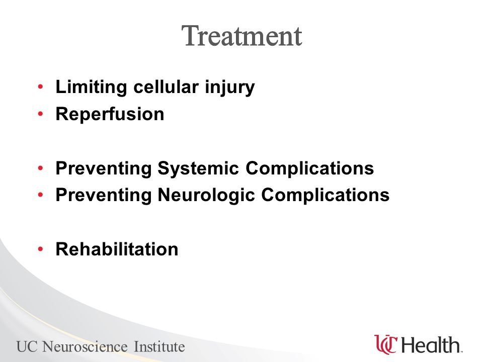 UC Neuroscience Institute Limiting cellular injury Reperfusion Preventing Systemic Complications Preventing Neurologic Complications Rehabilitation