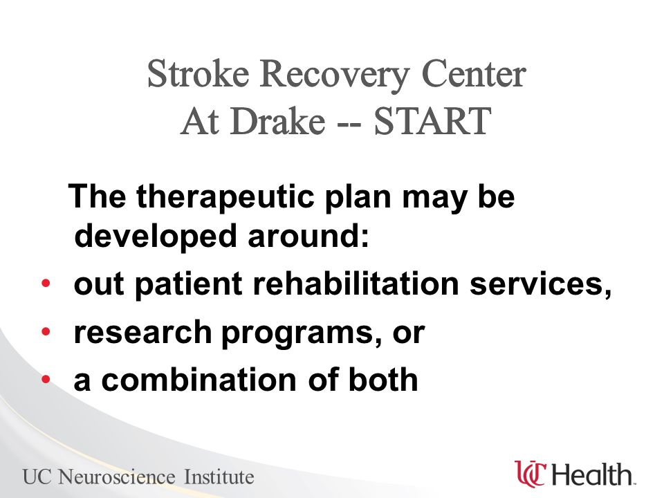 UC Neuroscience Institute The therapeutic plan may be developed around: out patient rehabilitation services, research programs, or a combination of both