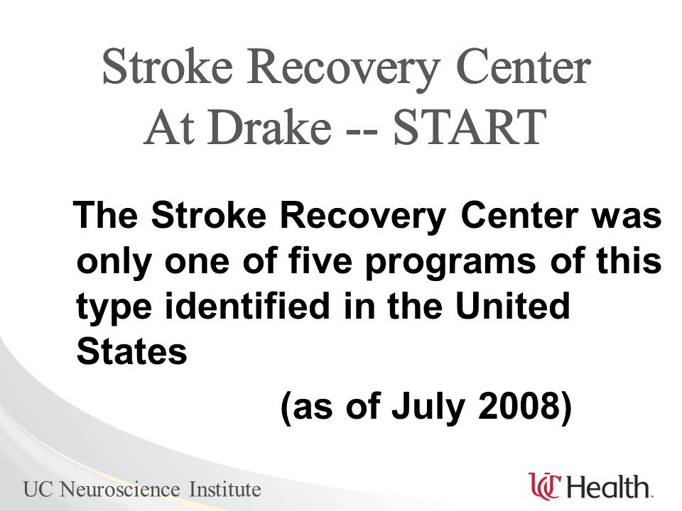 UC Neuroscience Institute The Stroke Recovery Center was only one of five programs of this type identified in the United States (as of July 2008)