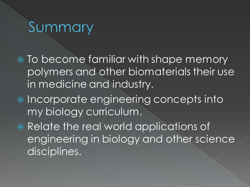  To become familiar with shape memory polymers and other biomaterials their use in medicine and industry.