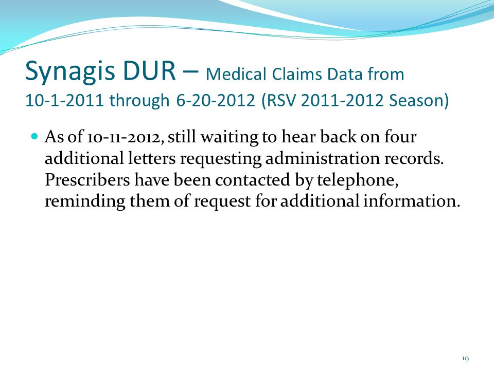 Synagis DUR – Medical Claims Data from 10-1-2011 through 6-20-2012 (RSV 2011-2012 Season) As of 10-11-2012, still waiting to hear back on four additio