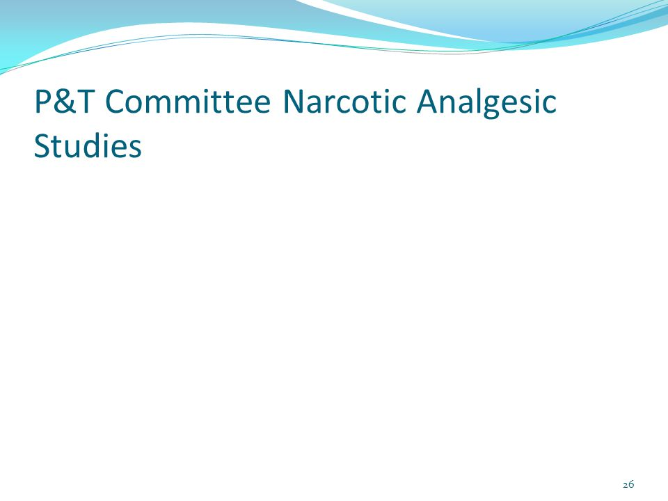 P&T Committee Narcotic Analgesic Studies 26