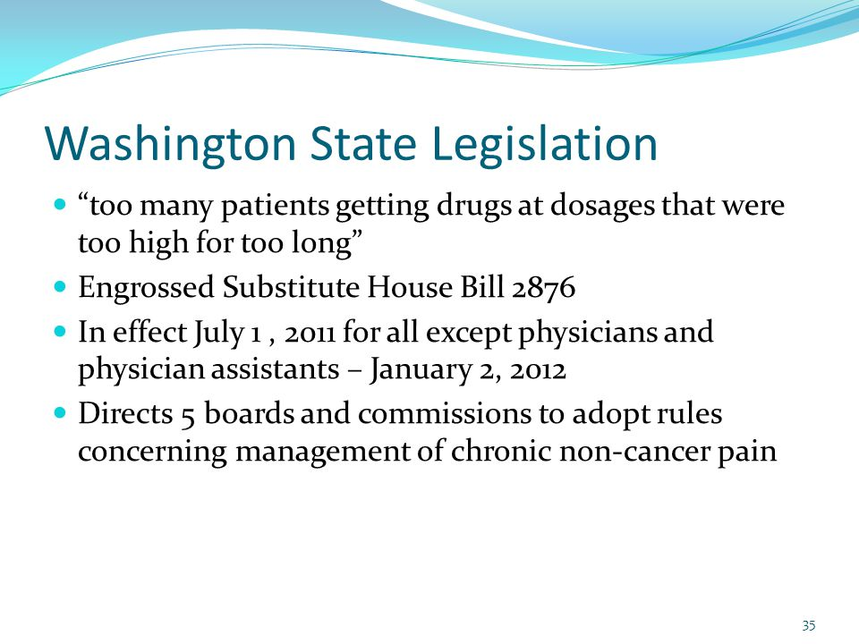 "Washington State Legislation ""too many patients getting drugs at dosages that were too high for too long"" Engrossed Substitute House Bill 2876 In effe"