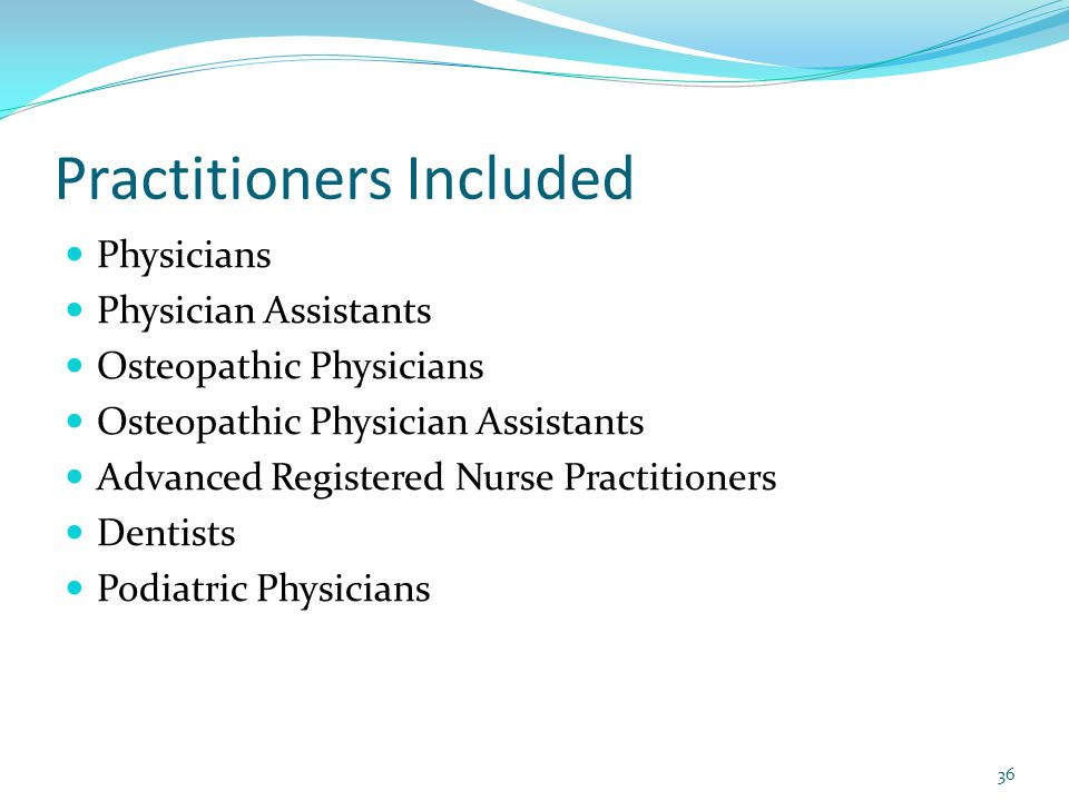 Practitioners Included Physicians Physician Assistants Osteopathic Physicians Osteopathic Physician Assistants Advanced Registered Nurse Practitioners