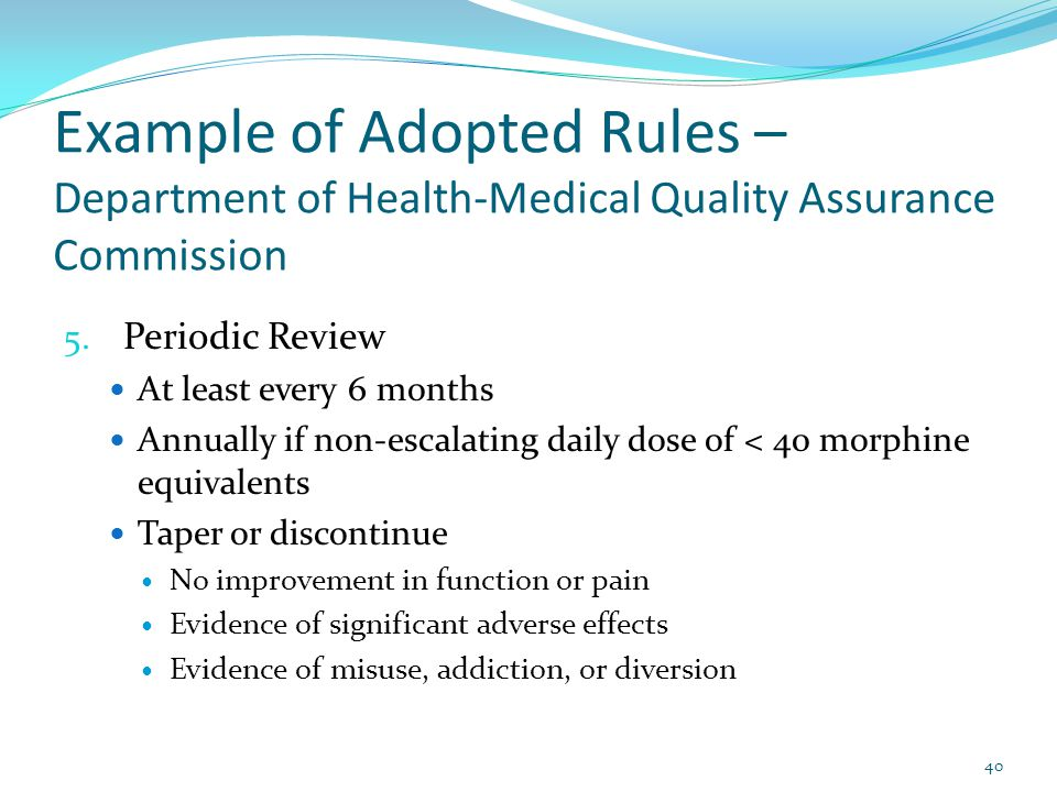 Example of Adopted Rules – Department of Health-Medical Quality Assurance Commission 5. Periodic Review At least every 6 months Annually if non-escala