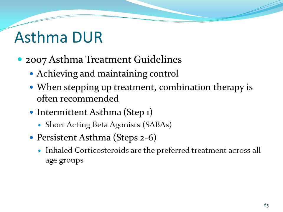 Asthma DUR 2007 Asthma Treatment Guidelines Achieving and maintaining control When stepping up treatment, combination therapy is often recommended Int
