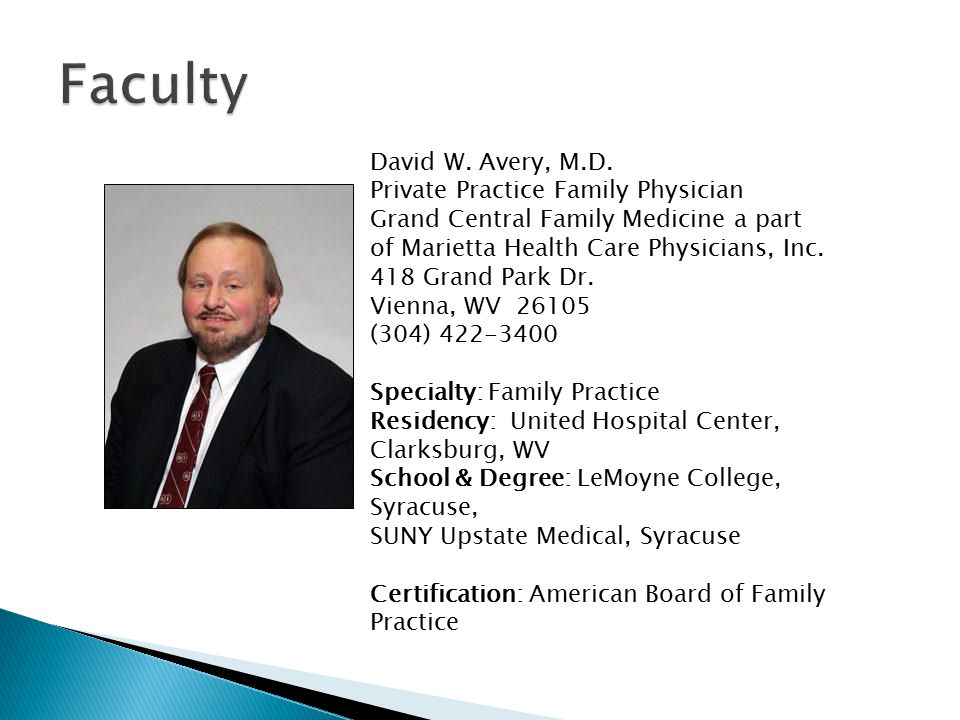 David W. Avery, M.D. Private Practice Family Physician Grand Central Family Medicine a part of Marietta Health Care Physicians, Inc. 418 Grand Park Dr