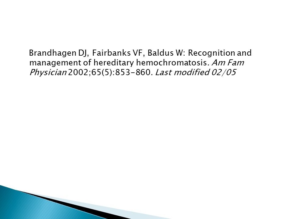Brandhagen DJ, Fairbanks VF, Baldus W: Recognition and management of hereditary hemochromatosis.