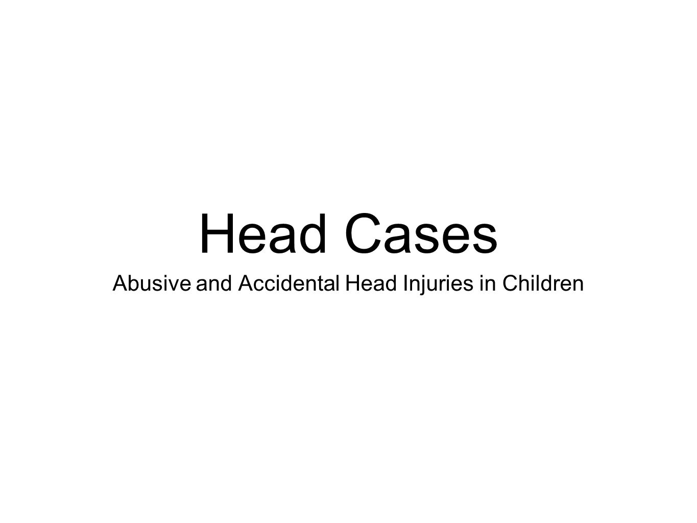 Head Cases Abusive and Accidental Head Injuries in Children