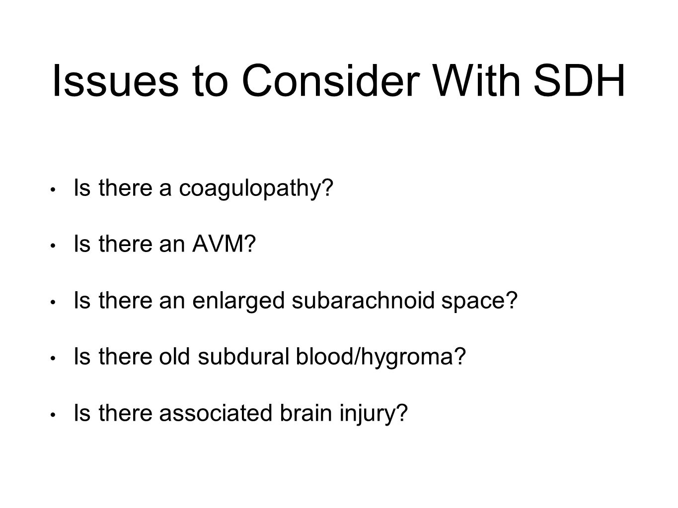 Issues to Consider With SDH Is there a coagulopathy.