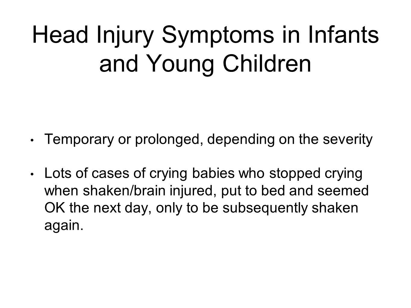 Head Injury Symptoms in Infants and Young Children Temporary or prolonged, depending on the severity Lots of cases of crying babies who stopped crying