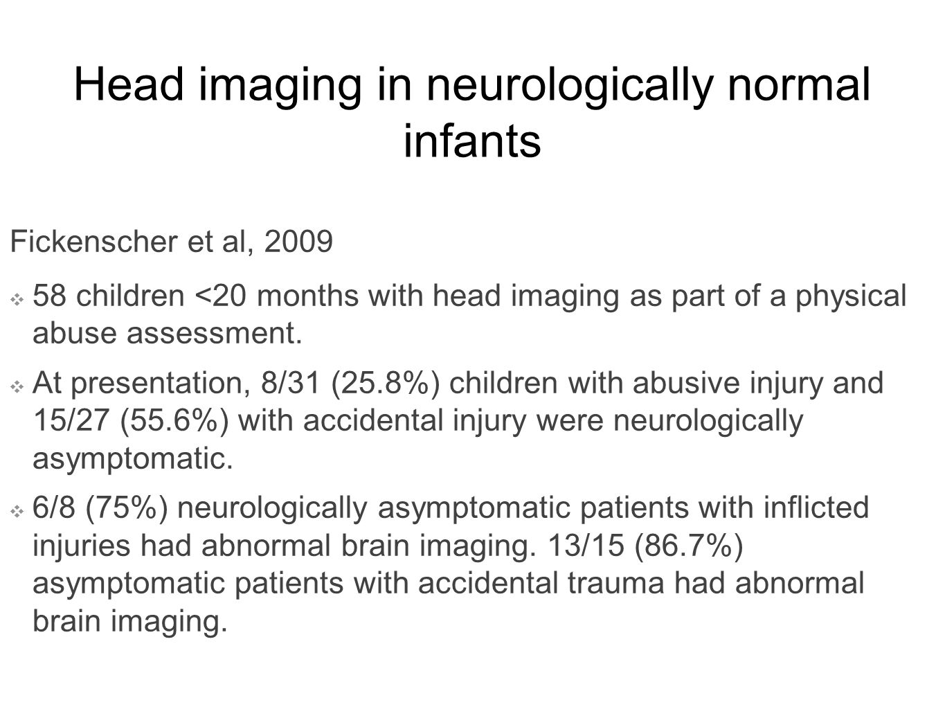 Head imaging in neurologically normal infants Fickenscher et al, 2009 ❖ 58 children <20 months with head imaging as part of a physical abuse assessment.