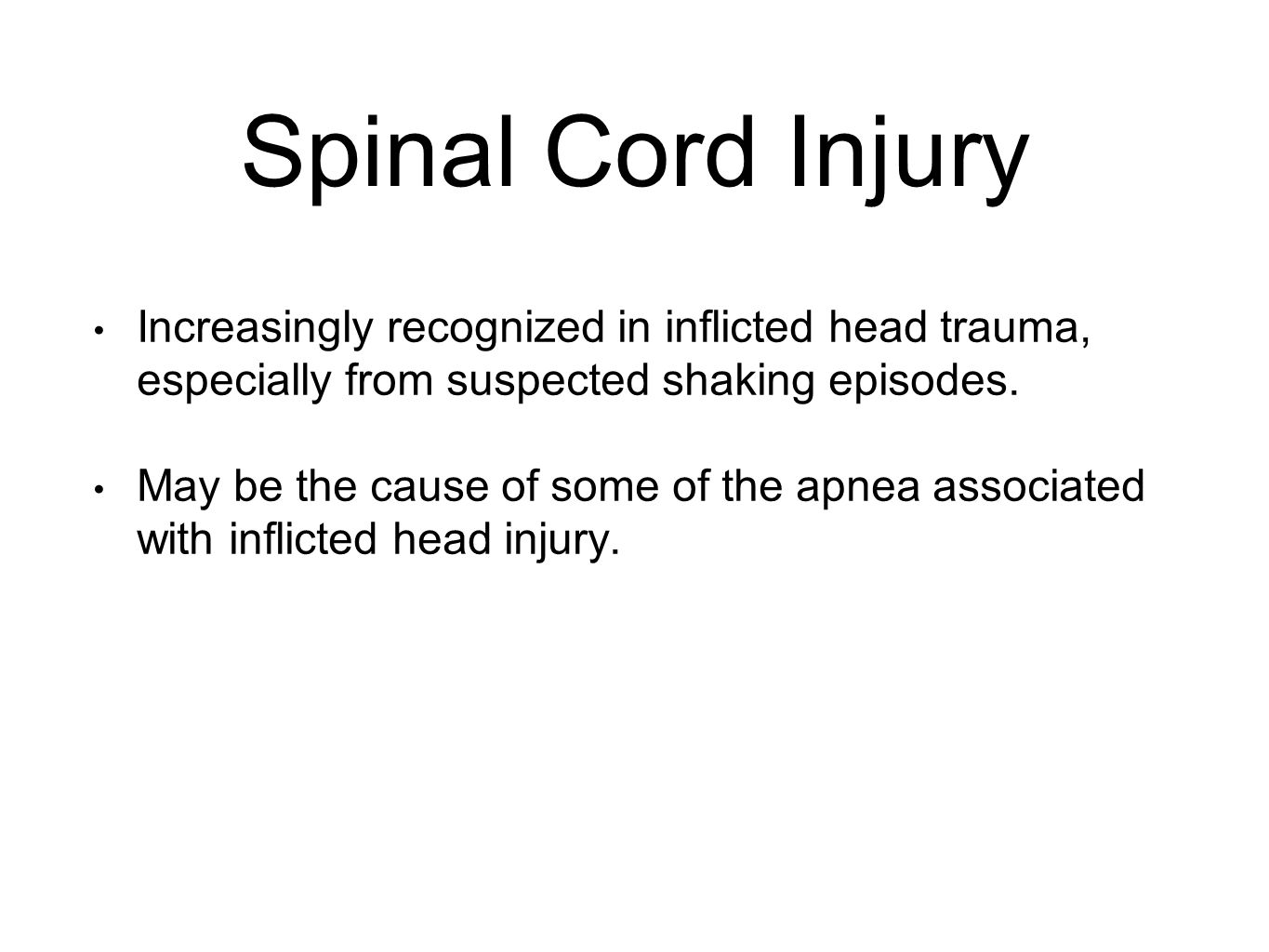 Spinal Cord Injury Increasingly recognized in inflicted head trauma, especially from suspected shaking episodes. May be the cause of some of the apnea