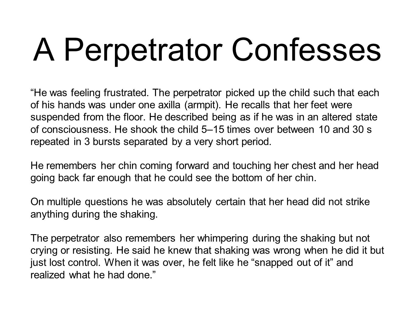 "A Perpetrator Confesses ""He was feeling frustrated. The perpetrator picked up the child such that each of his hands was under one axilla (armpit). He"