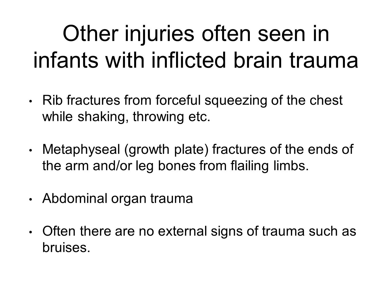Other injuries often seen in infants with inflicted brain trauma Rib fractures from forceful squeezing of the chest while shaking, throwing etc. Metap