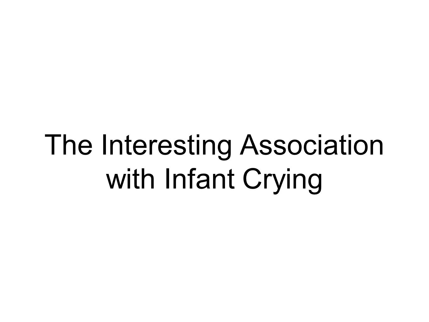 The Interesting Association with Infant Crying
