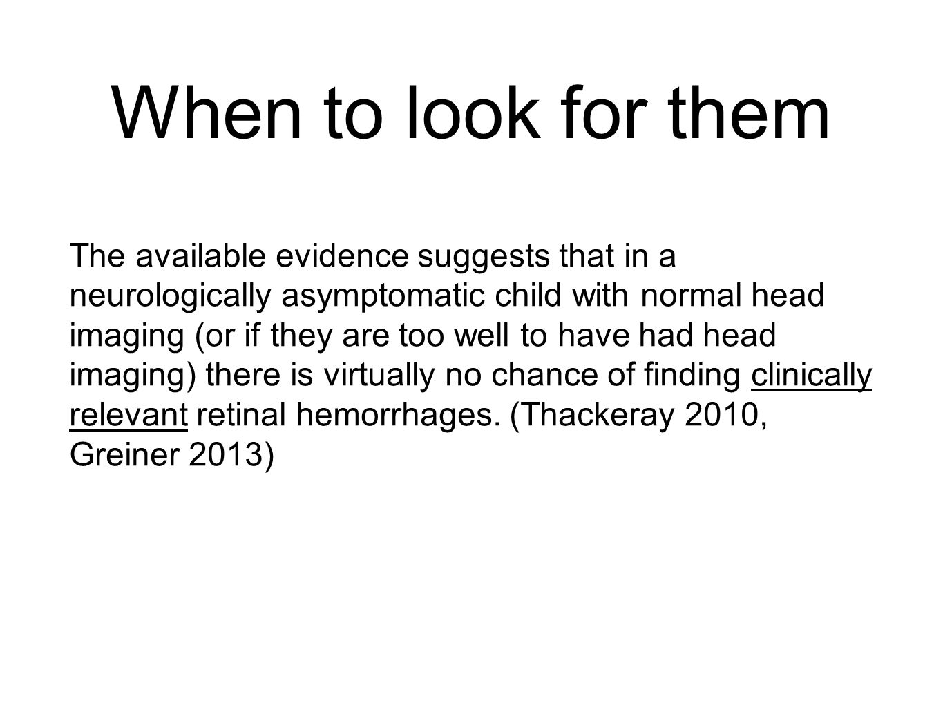 When to look for them The available evidence suggests that in a neurologically asymptomatic child with normal head imaging (or if they are too well to