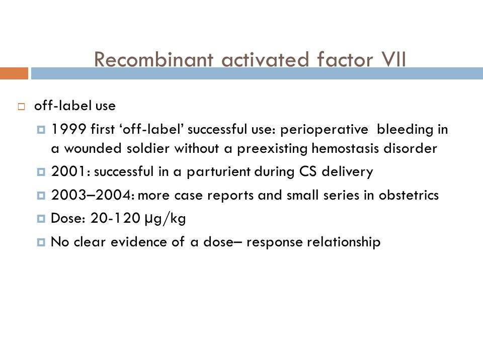 Recombinant activated factor VII  off-label use  1999 first 'off-label' successful use: perioperative bleeding in a wounded soldier without a preexi