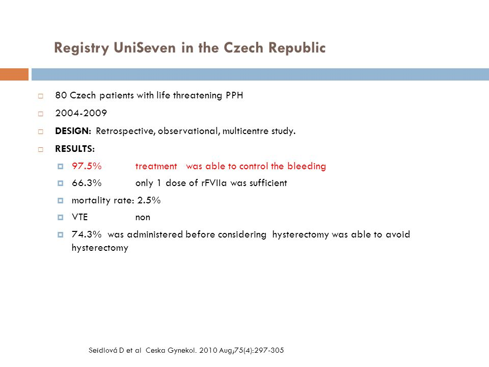 Registry UniSeven in the Czech Republic  80 Czech patients with life threatening PPH  2004-2009  DESIGN: Retrospective, observational, multicentre