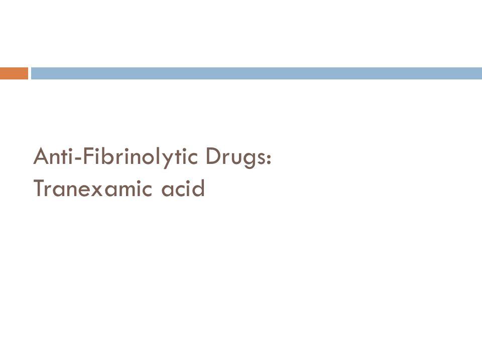 Anti-Fibrinolytic Drugs: Tranexamic acid