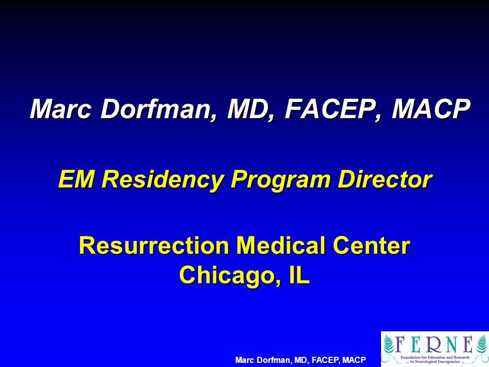Marc Dorfman, MD, FACEP, MACP EM Residency Program Director Resurrection Medical Center Chicago, IL Marc Dorfman, MD, FACEP, MACP EM Residency Program Director Resurrection Medical Center Chicago, IL Marc Dorfman, MD, FACEP, MACP