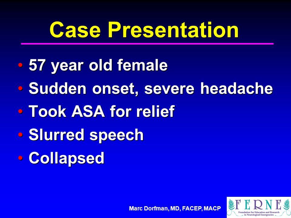 Case Presentation 57 year old female57 year old female Sudden onset, severe headacheSudden onset, severe headache Took ASA for reliefTook ASA for relief Slurred speechSlurred speech CollapsedCollapsed