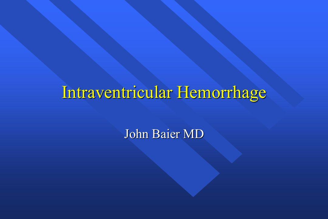 Intraventricular Hemorrhage John Baier MD