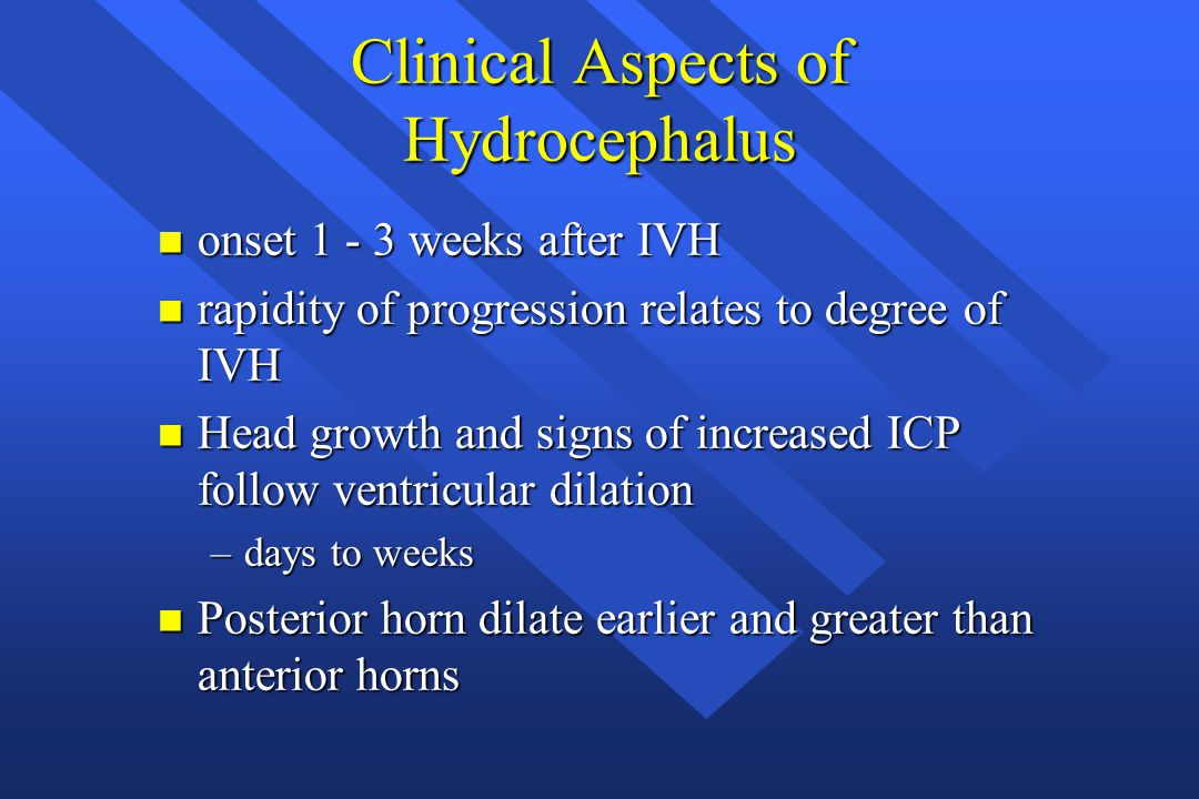Clinical Aspects of Hydrocephalus n onset 1 - 3 weeks after IVH n rapidity of progression relates to degree of IVH n Head growth and signs of increase
