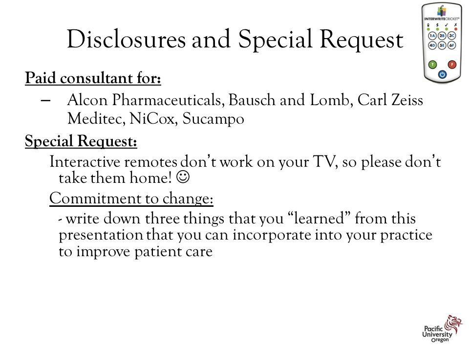 Disclosures and Special Request Paid consultant for: – Alcon Pharmaceuticals, Bausch and Lomb, Carl Zeiss Meditec, NiCox, Sucampo Special Request: Int