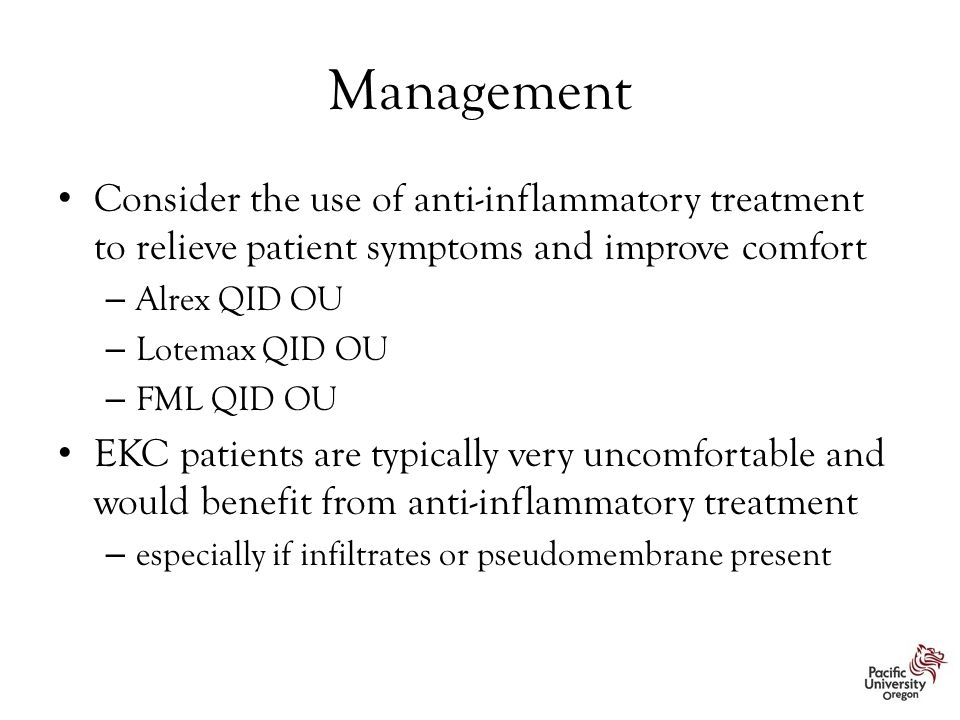 Management Consider the use of anti-inflammatory treatment to relieve patient symptoms and improve comfort – Alrex QID OU – Lotemax QID OU – FML QID O