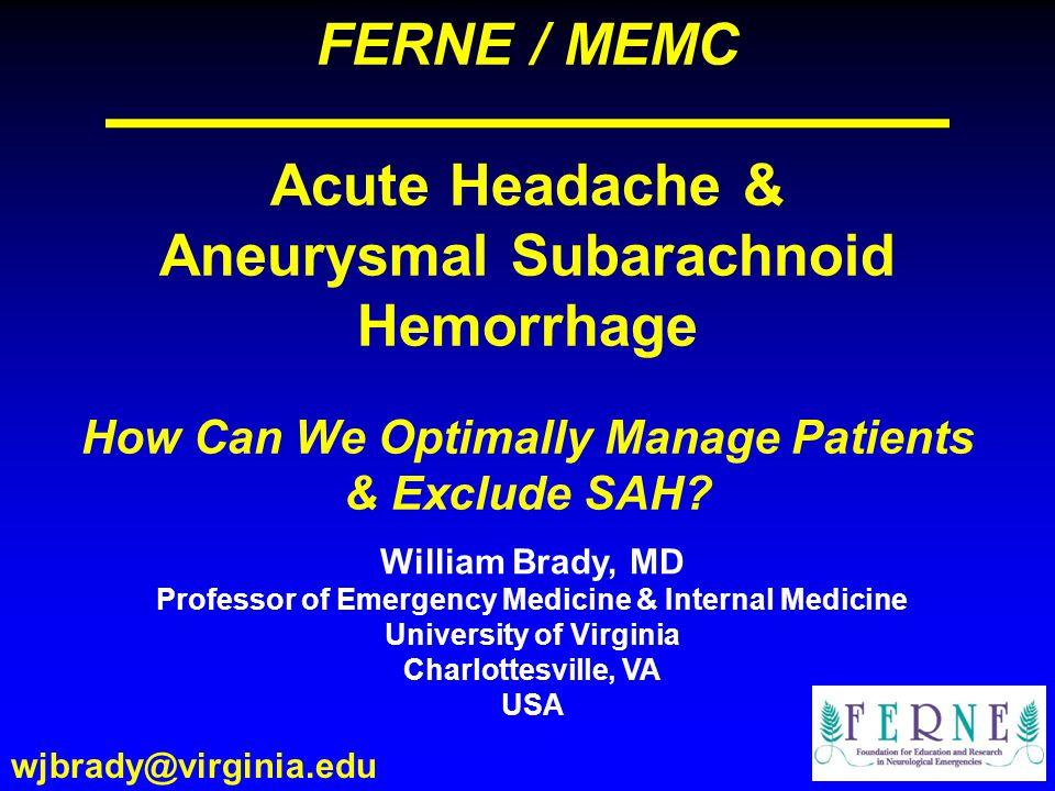 FERNE / MEMC Acute Headache & Aneurysmal Subarachnoid Hemorrhage How Can We Optimally Manage Patients & Exclude SAH.